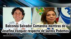 Balconea Salvador Camarena mentiras de Josefina Vázquez respecto de Junt...