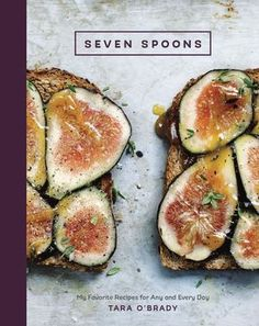Seven Spoons : My Favourite Recipes for Any and Every Day | Tara O'Brady