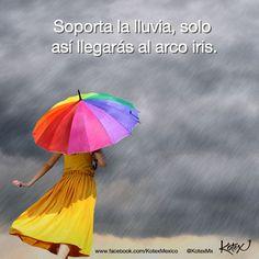 Soporta la lluvia,solo así llegarás al arco íris,  #Quotes #Frases