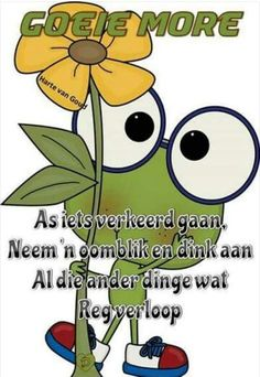 Goeie more Lekker Dag, Goeie More, Afrikaans Quotes, Good Morning Wishes, Favorite Quotes, Words, Fairies, Motivational, Signs