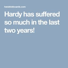 Hardy has suffered so much in the last two years!