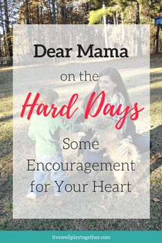 Dear Mama on the Hard Days: Some Encouragement for Your Heart #motherhood #faith #parenting