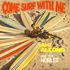Come Surf With Me, Aki Aleong and the Nobles Hula Music, Surf Guitar, Vintage Surfboards, Retro Surf, Surfboard Art, Dose Of Colors, Vinyl Cover, New Poster, Album Design