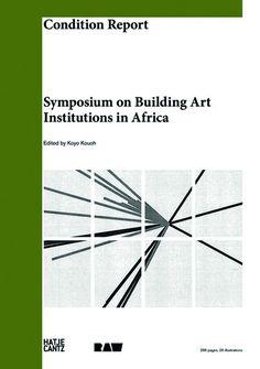 Condition report : symposium on building art institutions in Africa = Etat des lieux : symposium sur la création d´institutions d'art en Afrique / edited by = sous la direction de Koyo Kouoh.-- Ostfildern (Germany) : Hatje Cantz, 2013.