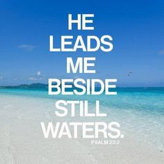 PSALM  23:2 - Where the spirit of Jehovah is there is peace, calmness, tranquillity.