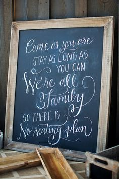 """""""Come as you are. Stay as long as you can. We're all family, so there is no seating plan"""""""