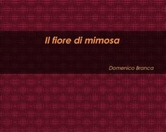 http://www.lulu.com/shop/domenico-branca/il-fiore-di-mimosa/paperback/product-22312727.html