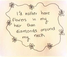 This is SO me... Flowers over diamonds