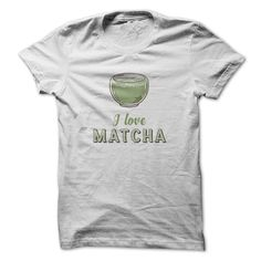 I love MATCHA https://www.sunfrog.com/lifestyle/i-love-matcha.html?33590