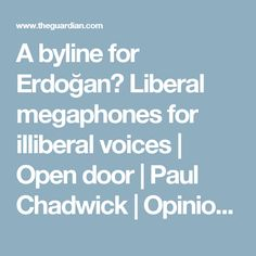 A byline for Erdoğan? Liberal megaphones for illiberal voices | Open door | Paul Chadwick | Opinion | The Guardian
