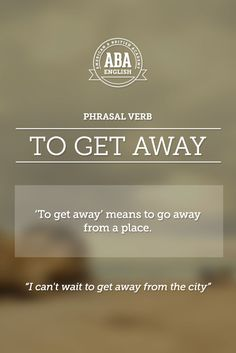 "New English #Phrasal #Verb: ""To get away"" means to go away from a place. #esl"
