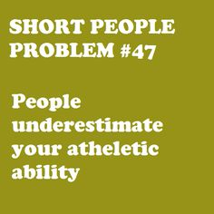 Short People Problem we're the sneaky, speedy ones. now you see us, now ya don't! i dont know that's a problem, seems like an advantage Short People Quotes, Short Girl Quotes, Short People Problems, Short Girl Problems, Short Person, Short Jokes, Girl Truths, It Goes On, Super Quotes