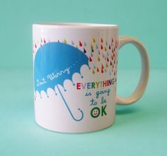 don't worry... great mug to give a small reminder when u need it. :) NO WORRIES... EVERYTHING WILL BE OK.