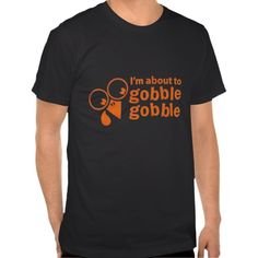 thanksgiving funny I'm about to gobble gobble T-shirt