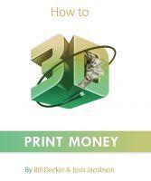 How to 3D Print Money, an ebook by Bill Decker at Smashwords
