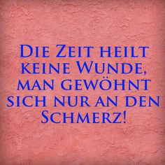 Die Zeit heilt keine Wunde, man gewöhnt sich nur an den Schmerz! Wisdom Quotes, Words Quotes, Life Quotes, Sayings, Good Thoughts, Positive Thoughts, Inspiring Quotes About Life, Inspirational Quotes, Best Quotes