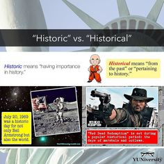 """""""Historic"""" means """"having importance in history"""" such as the lunar landing and the invention of the printing press. """"Historical"""" means """"from the past"""" or """"pertaining to history"""" as in """"The writer will set his next novel in a popular historical period: the age of pirates.""""    #grammar #wordchoice #diction #historic #historical #lunarlanding #reddeadredemption #english"""