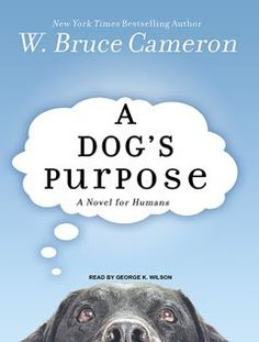 A Dog's Purpose by W. Bruce Cameron    I am such a sucker for a dog book.