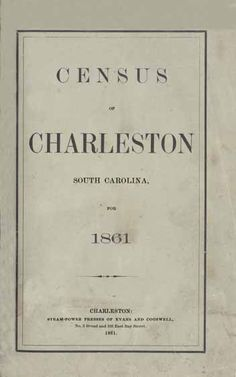 Census of the City of Charleston, South Carolina, For the Year 1861.  Illustrated by Statistical Tables. Prepared under the Authority of the...