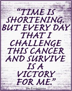 Motivational Cancer Quotes Time is shortening. But every day that I challenge this cancer and survive is a victory for me. - Ingrid Bergman