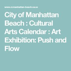 City of Manhattan Beach : Cultural Arts Calendar : Art Exhibition: Push and Flow