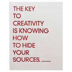 """albert einstein:  """"the key to creativity is knowing how to hide your sources"""""""
