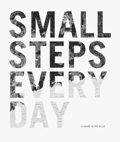 my reminder...small steps...