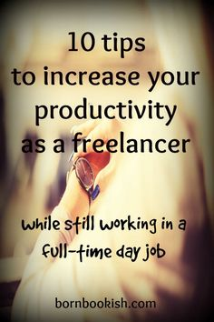 10 tips to increase your productivity as a freelancer while still working in a day job << Born Bookish