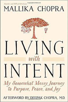 Living with Intent: My Somewhat Messy Journey to Purpose, Peace, and Joy: Mallika Chopra, Deepak Chopra: 9780804139854: Amazon.com: Books