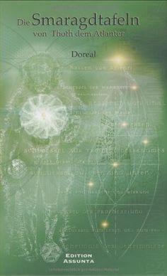 Die Smaragdtafeln von Thoth dem Atlanter: Eines der ältesten und geheimsten der großen Werke von Urs Thoenen http://www.amazon.de/dp/3936862257/ref=cm_sw_r_pi_dp_LQjnwb0TW09S0