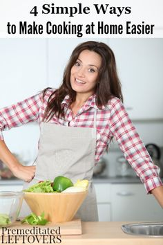Here are 4 Simple Ways to Make Cooking at Home Easier. They include tips that will help you save precious time and money in your family's food budget. 10 minute recipe idea, kitchen organization tips, and other life hacks.