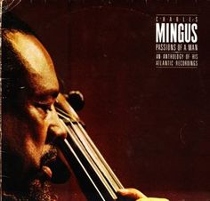 Charles Mingus - Passions Of A Man: An Anthology Of His Atlantic Recordings (Vinyl, LP) at Discogs