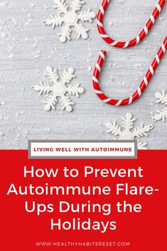 Holidays are a time for joy, but they also bring quite a bit of stress, overwhelm, and not so healthy food, which can potentially lead to an autoimmune flare. Here are some tips to prevent those flares before they happen! #autoimmuneflares #livingwellwithautoimmunedisease #chronicillnesslivingtips
