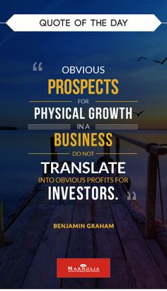 """Quote  of The Day                             """"Obvious prospects for physical growth in a business do not translate into obvious profits for investors."""" Benjamin Graham"""