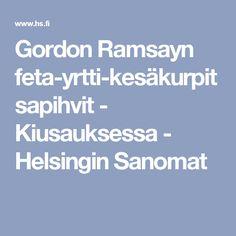 Gordon Ramsayn feta-yrtti-kesäkurpitsapihvit - Kiusauksessa - Helsingin Sanomat Gordon Ramsay, Feta, Gordon Ramsey