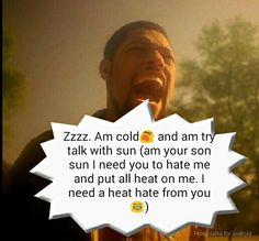 The sun is to shy to show up and am cold I need warm woman