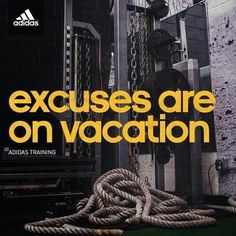 Excuses are on vacation