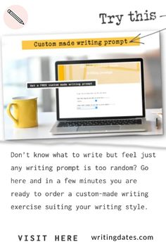 Don't know what to write but feel just any writing prompt is too random? Go here and in a few minutes you are ready to order a custom-made writing exercise suiting your writing style.