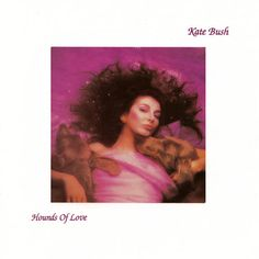 Hounds Of Love, by Kate Bush.
