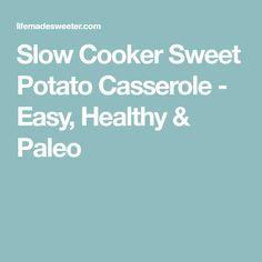 Slow Cooker Sweet Potato Casserole - Easy, Healthy & Paleo