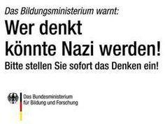 #Realsatire #Nazikeule Das Bildungsministerium warnt: Wer denkt, könnte Nazi werden! Bitte stellen Sie sofort das Denken ein!