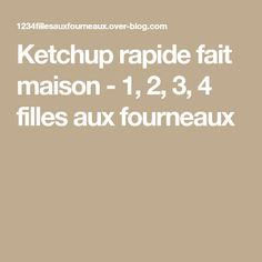 Ketchup rapide fait maison - 1, 2, 3, 4 filles aux fourneaux