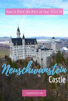How to make the most of your visit to Neuschwanstein Castle.
