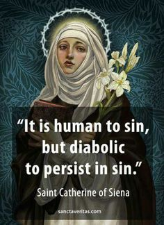It is human to sin, but diabolic to persist in sin ~ St Catherine of Siena Catholic Quotes, Catholic Prayers, Catholic Saints, Religious Quotes, Roman Catholic, Holy Mary, St Catherine Of Siena, Juan Pablo Ii, Death Quotes