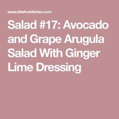 Salad #17: Avocado and Grape Arugula Salad With Ginger Lime Dressing