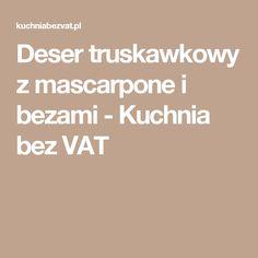 Deser truskawkowy z mascarpone i bezami - Kuchnia bez VAT