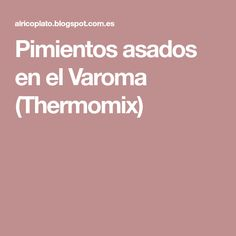 Pimientos asados en el Varoma (Thermomix)