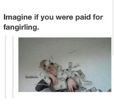 I WOULD BE A MILLIONAIRE!!