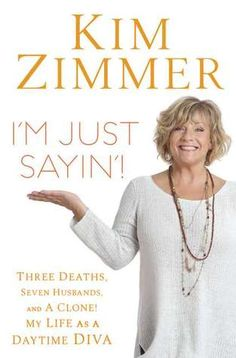 I'm Just Sayin'!    I was so excited to read this. The tales Kim Zimmer tells about Guiding Light are amazing. Who knew that she had an alcohol problem?!