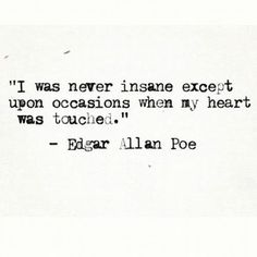 I was never insane. This has to be one of my favorite quotes and who doesn't love Edgar Allan Poe? Poem Quotes, Quotable Quotes, Lyric Quotes, Words Quotes, Great Quotes, Wise Words, Quotes To Live By, Life Quotes, Inspirational Quotes